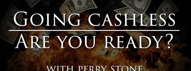 Going Cashless, Are You Ready? | Perry Stone