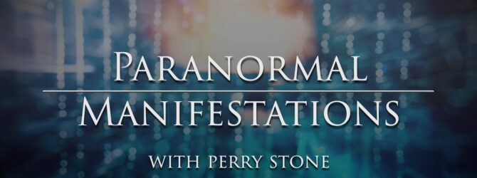 Paranormal Manifestations | Perry Stone