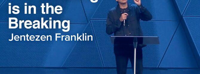 The Blessing is in the Breaking | Jentezen Franklin