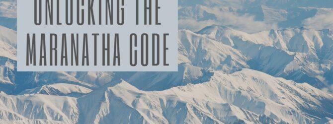Unlocking the Maranatha Code | Program # 1034