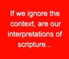 If we ignore the context, are our interpretations of scripture…