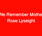 We Remember Mother Rose Lyseight