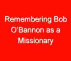 Remembering Bob O'Bannon as a Missionary