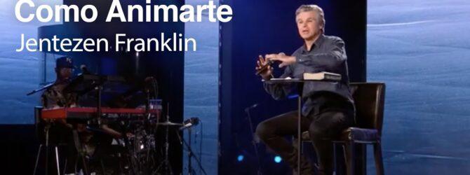 Como Animarte | Jentezen Franklin