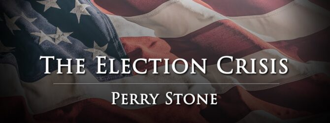 The Election Crisis | Perry Stone
