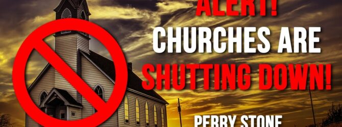 Alert, Churches Are Shutting Down! | Perry Stone