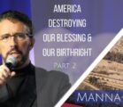 America Destroying Our Blessing and Our Birthright- Part 2 | Episode 841