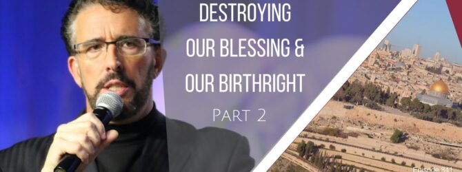 America Destroying Our Blessing and Our Birthright- Part 2   Episode 841