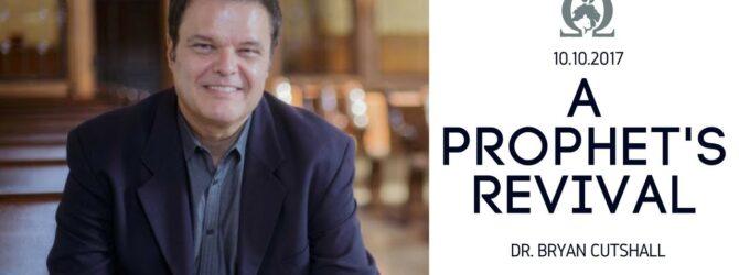 Bryan Cutshall | A Prophet's Revival | 10/10/2017