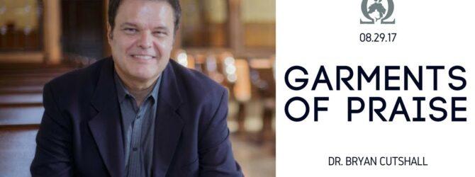 Bryan Cutshall | Garments of Praise | 08.29.17 | OCI