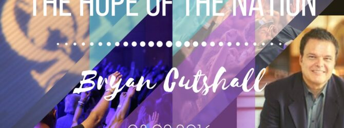 Bryan Cutshall || Hope of the Nation || 8.2.2016