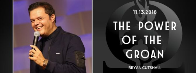 Bryan Cutshall | The Power of the Groan | 11.13.2018