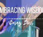 Casey doss || Embracing Wisdom || 8.16.2016