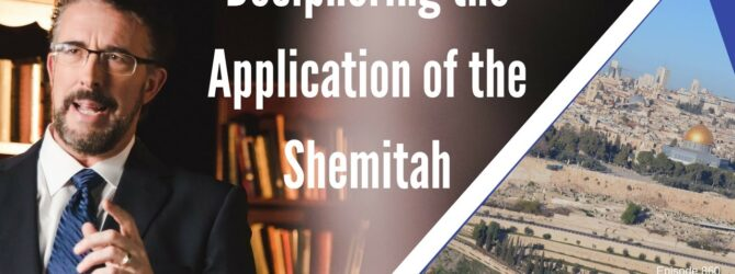 Deciphering the Application of the Shemitah | Episode 860