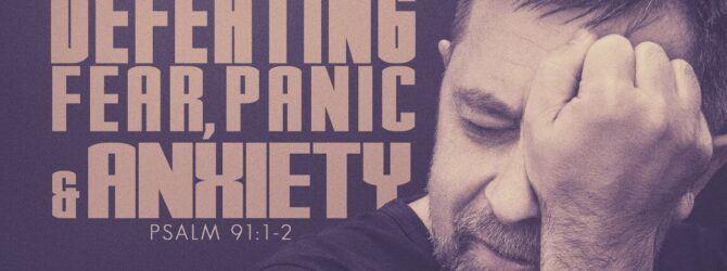 Defeating Fear, Panic and Anxiety