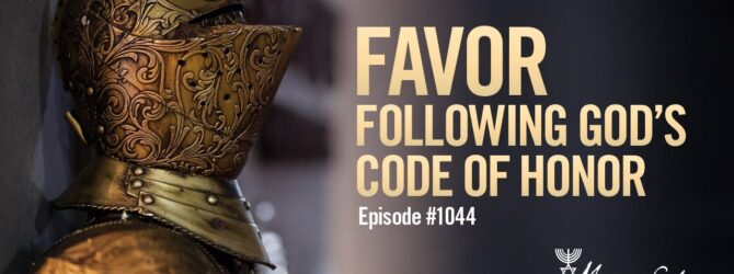 Favor – Following God's Code of Armor | Episode # 1044
