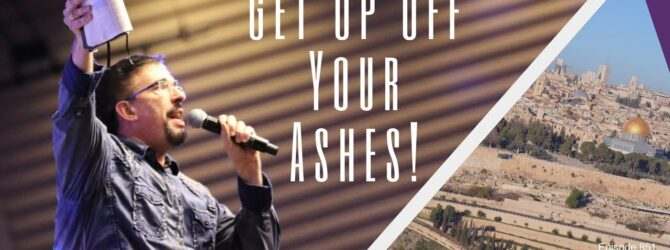 Get Up Off Your Ashes! | Episode 851