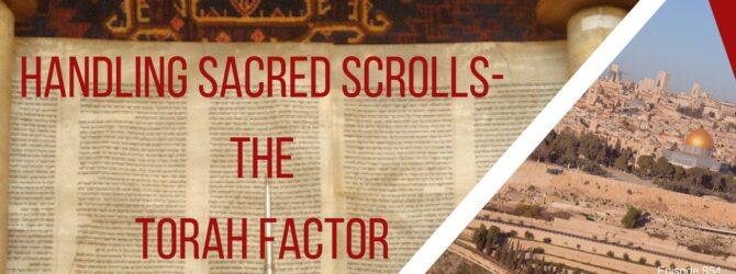 Handling Sacred Scrolls- The Torah Factor   Episode 854