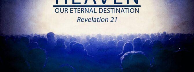 Heaven : Our Eternal Destination