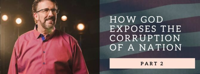 How God Exposes The Corruption Of A Nation | Part 2