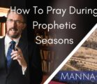 How To Pray During Prophetic Season | Episode 834
