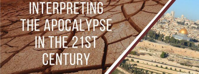 Interpreting The Apocalypse In The 21st Century | Episode 909