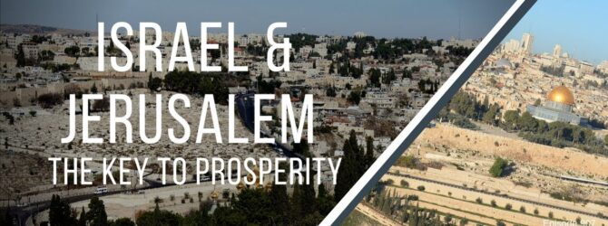 Israel and Jerusalem – The Key to Prosperity | Episode 907
