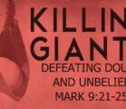 Killing Giants – Defeating Doubt and Unbelief