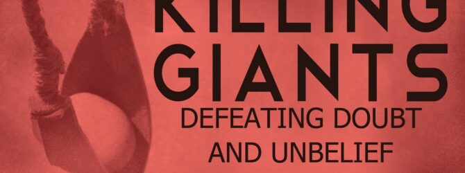 Killing Giants – Defeating Doubt and Unbelief