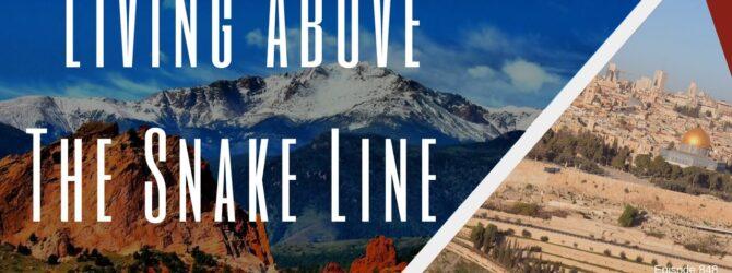 Living Above The Snake Line |Episode 848