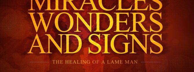 Miracles, Wonders, & Signs: The Healing of a Lame Man
