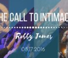 Pastor Robby James | The Call To Intimacy | 5.17.2016
