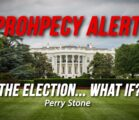 Prophecy Alert! The Election…What If? | Perry Stone