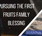 Pursuing the First Fruits Family Blessing | Episode 844