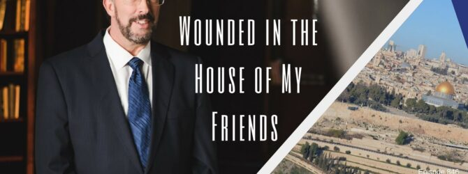 Sacred Scars- Wounded in the House of My Friends | Episode 846