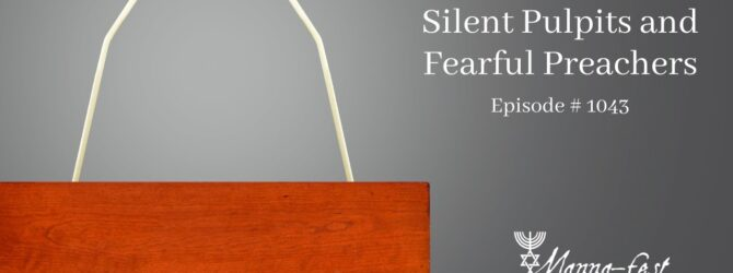 Silent Pulpits and Fearful Preachers   Episode # 1043
