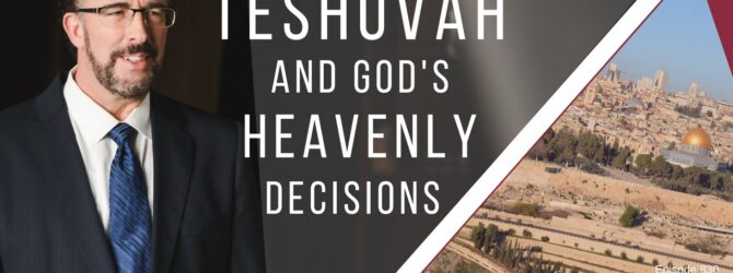 Teshuvah and God's Heavenly Decisions | Episode 830