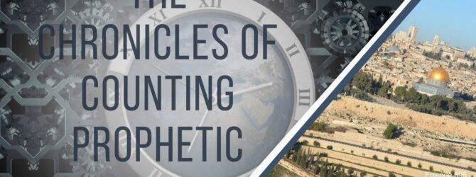 The Chronicles of Counting Prophetic Time   Episode 895