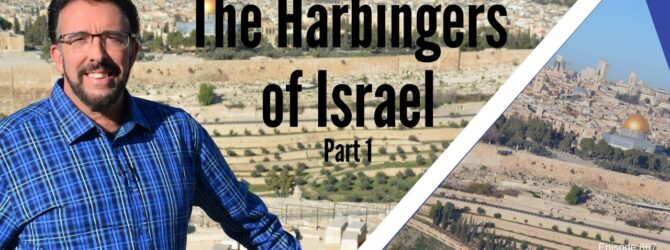 The Harbingers of Israel: Part 1   Episode 867