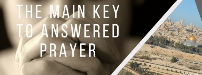 The Main Key to Answered Prayer| Episode 864