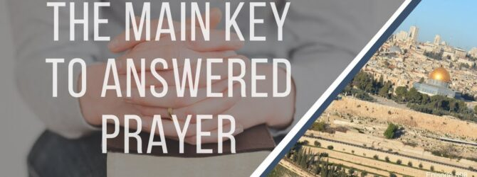 The Main Key To Answered Prayer  Episode 898