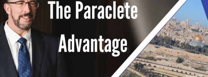 The Paraclete Advantage| Episode 865