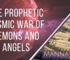 The Prophetic Cosmic War of Demons and Angels | Episode 894