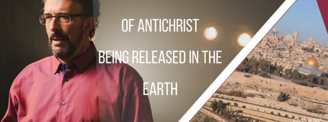 The Spirit of Antichrist Being Released In The Earth | Episode 832