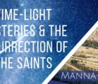 Time-Light Mysteries & the Resurrection of the Saints | Episode 874