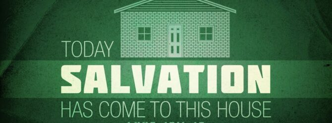 Today Salvation Has Come to This House