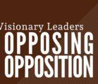 Visionary Leaders Opposing Opposition