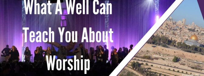 What A Well Can Teach You About Worship | Episode 859