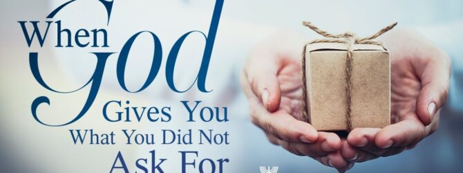 When God Gives You What You Didn't Ask For | Episode #1047