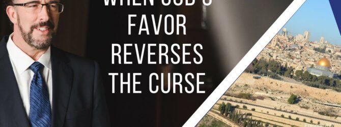 When God's Favor Reverses the Curse   Episode877